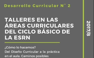Desarrollo Curricular Talleres en las areas curriculares del Ciclo Básico de la ESRN