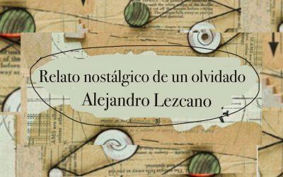 relato-nostalgico-de-un-olvidado-alejandro-lezcano